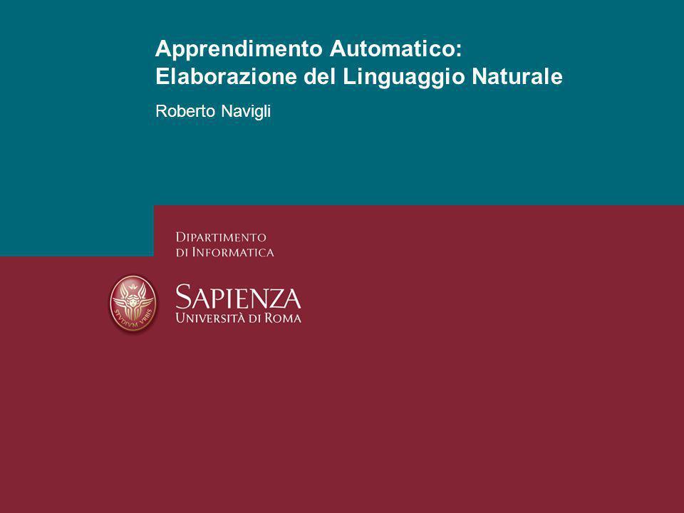 Apprendimento Automatico: Apprendimento Non Supervisionato Roberto Navigli 1 Apprendimento Automatico: Elaborazione del Linguaggio Naturale