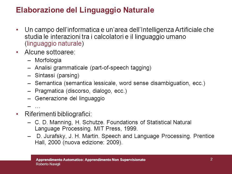 Apprendimento Automatico: Apprendimento Non Supervisionato Roberto Navigli 2 Elaborazione del Linguaggio Naturale Un campo dellinformatica e unarea de