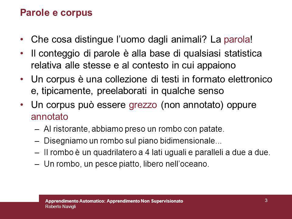 Apprendimento Automatico: Apprendimento Non Supervisionato Roberto Navigli 3 Parole e corpus Che cosa distingue luomo dagli animali? La parola! Il con