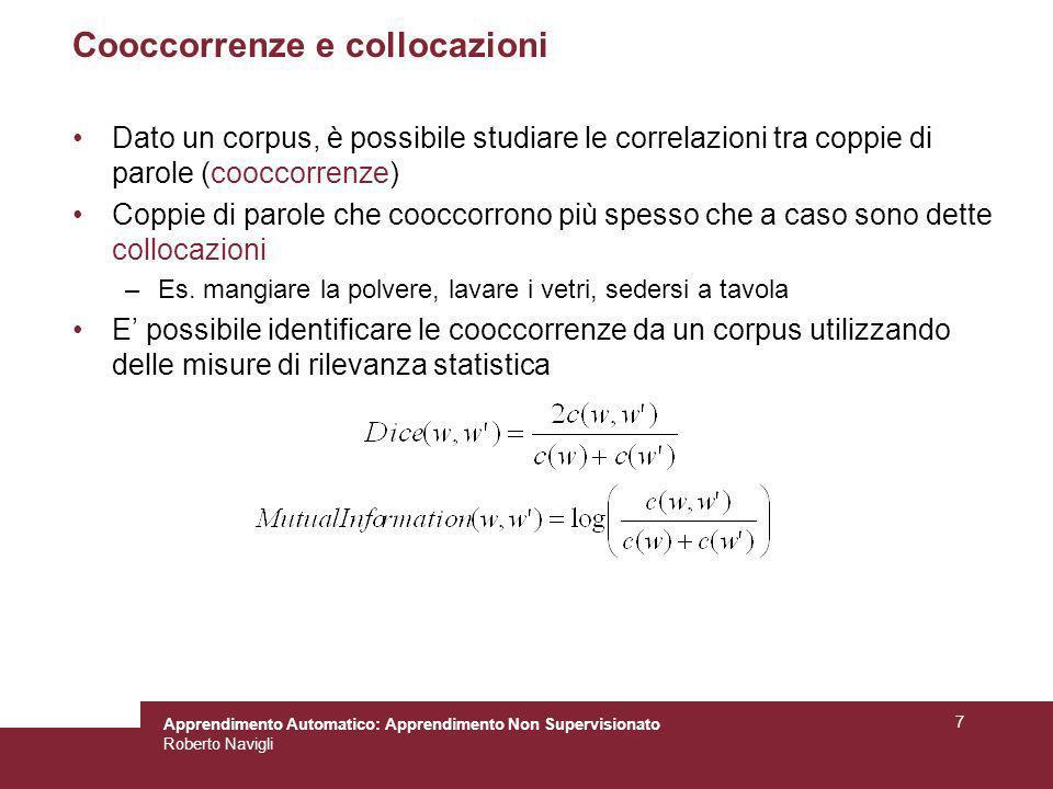 Apprendimento Automatico: Apprendimento Non Supervisionato Roberto Navigli 7 Cooccorrenze e collocazioni Dato un corpus, è possibile studiare le corre