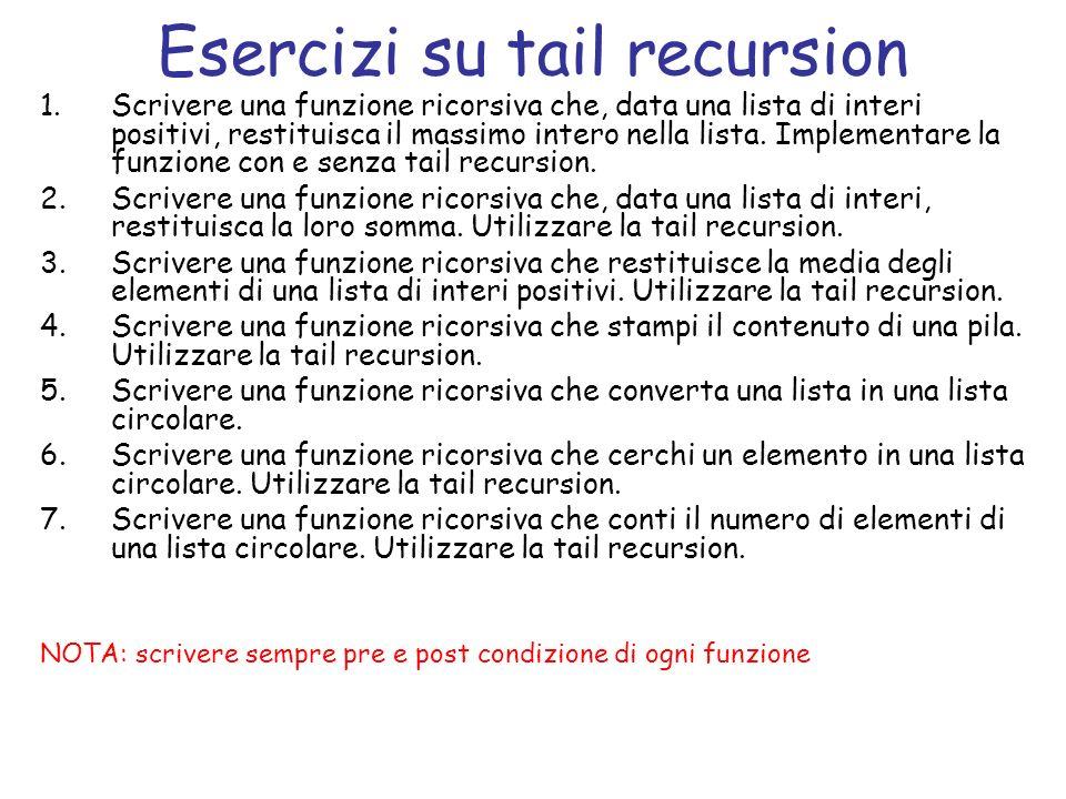 Esercizio 1 Scrivere una funzione ricorsiva che, data una lista di interi positivi, restituisca il massimo intero nella lista.