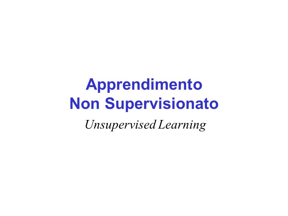 Apprendimento Non Supervisionato Unsupervised Learning