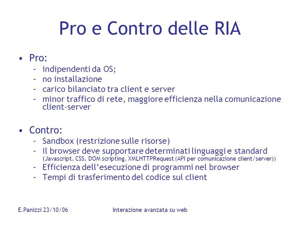 E.Panizzi 23/10/06Interazione avanzata su web Pro e Contro delle RIA Pro: –indipendenti da OS; –no installazione –carico bilanciato tra client e serve