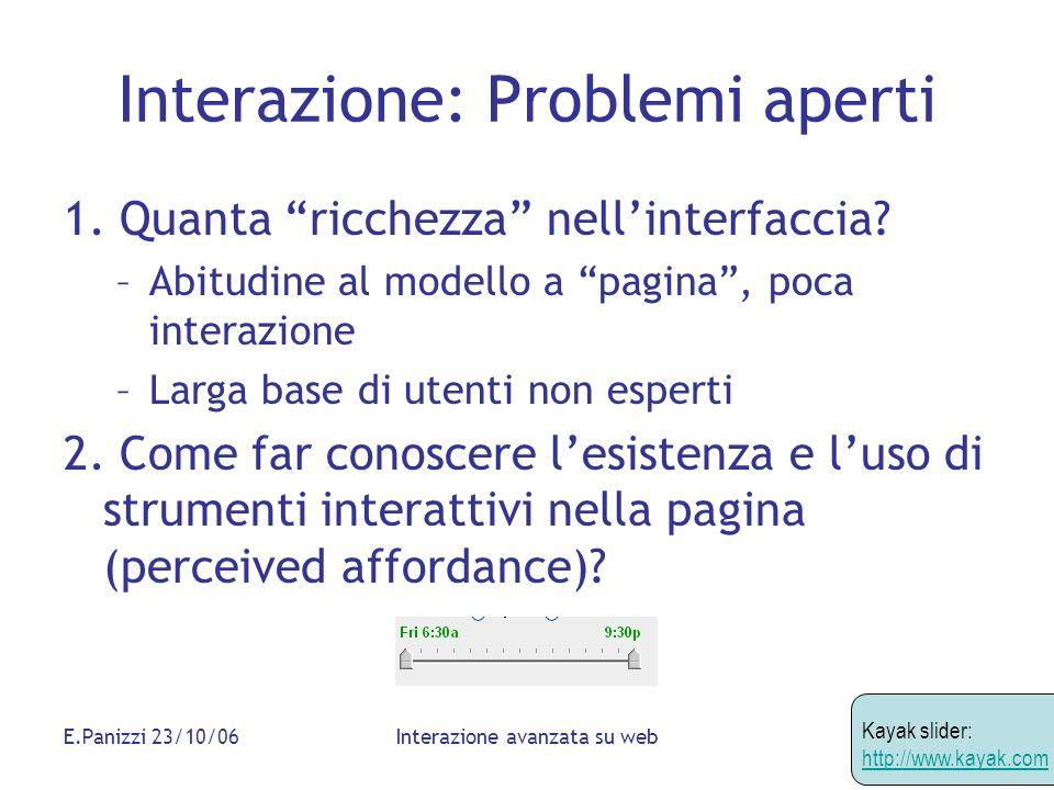 E.Panizzi 23/10/06Interazione avanzata su web Interazione: Problemi aperti 1. Quanta ricchezza nellinterfaccia? –Abitudine al modello a pagina, poca i