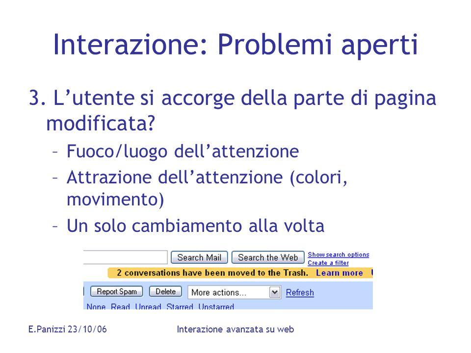 E.Panizzi 23/10/06Interazione avanzata su web Interazione: Problemi aperti 3. Lutente si accorge della parte di pagina modificata? –Fuoco/luogo dellat