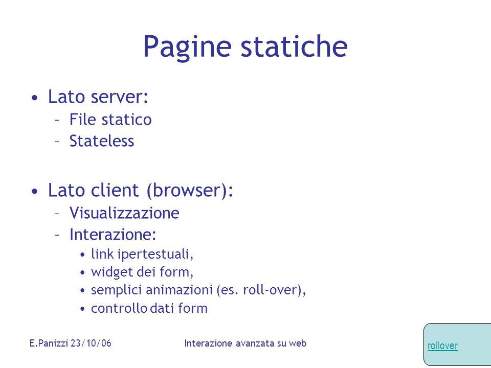 E.Panizzi 23/10/06Interazione avanzata su web Pagine statiche Lato server: –File statico –Stateless Lato client (browser): –Visualizzazione –Interazio