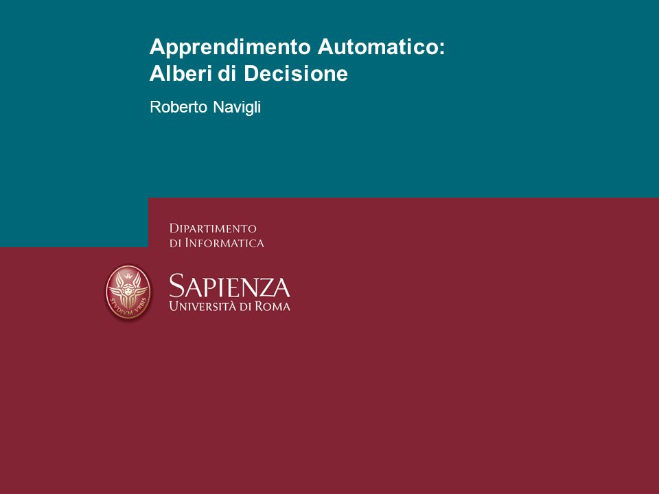 Apprendimento Automatico: Alberi di Decisione Roberto Navigli Apprendimento Automatico: Alberi di Decisione