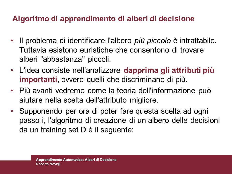 Apprendimento Automatico: Alberi di Decisione Roberto Navigli Algoritmo di apprendimento di alberi di decisione Il problema di identificare l'albero p