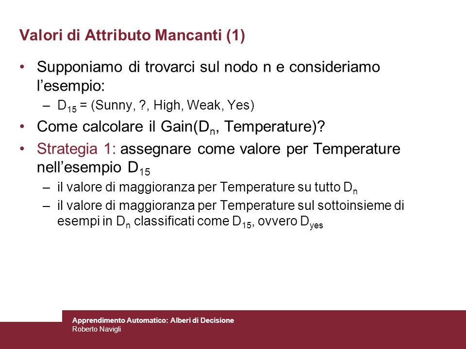 Apprendimento Automatico: Alberi di Decisione Roberto Navigli Valori di Attributo Mancanti (1) Supponiamo di trovarci sul nodo n e consideriamo lesemp