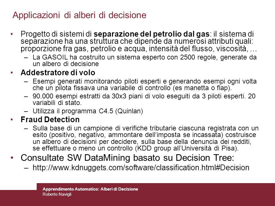Apprendimento Automatico: Alberi di Decisione Roberto Navigli Applicazioni di alberi di decisione Progetto di sistemi di separazione del petrolio dal