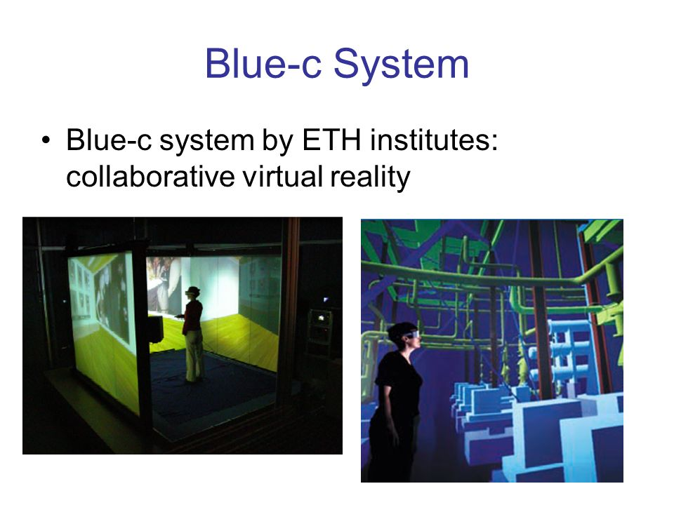 Blue-c System Blue-c system by ETH institutes: collaborative virtual reality