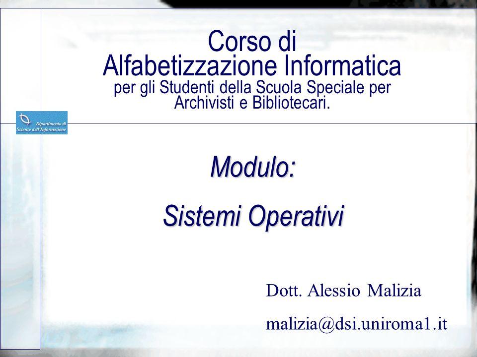 Modulo: Sistemi Operativi Corso di Alfabetizzazione Informatica per gli Studenti della Scuola Speciale per Archivisti e Bibliotecari.