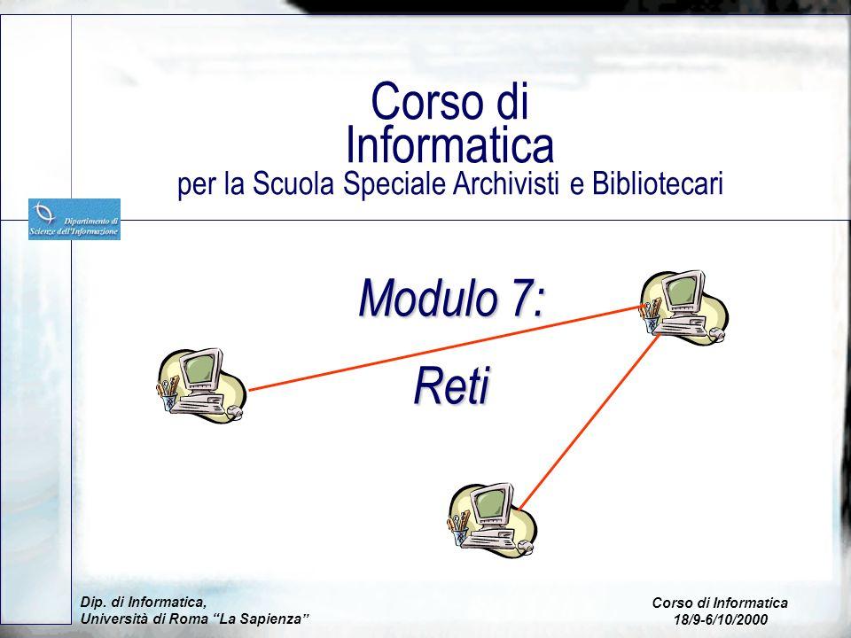 Modulo 7: Reti Corso di Informatica per la Scuola Speciale Archivisti e Bibliotecari Dip. di Informatica, Università di Roma La Sapienza Corso di Info
