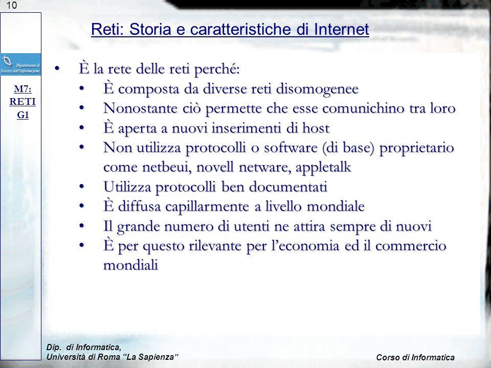 10 Dip. di Informatica, Università di Roma La Sapienza Corso di Informatica Reti: Storia e caratteristiche di Internet M7: RETI G1 È la rete delle ret