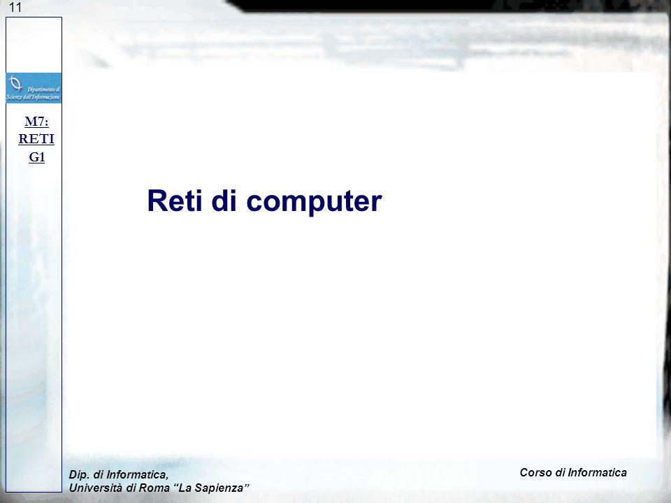 11 Reti di computer Dip. di Informatica, Università di Roma La Sapienza Corso di Informatica M7: RETI G1