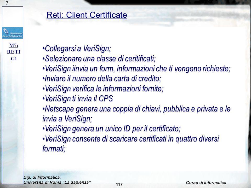 117 M7: RETI G1 Reti: Client Certificate Dip. di Informatica, Università di Roma La Sapienza Corso di Informatica 117 Collegarsi a VeriSign; Collegars