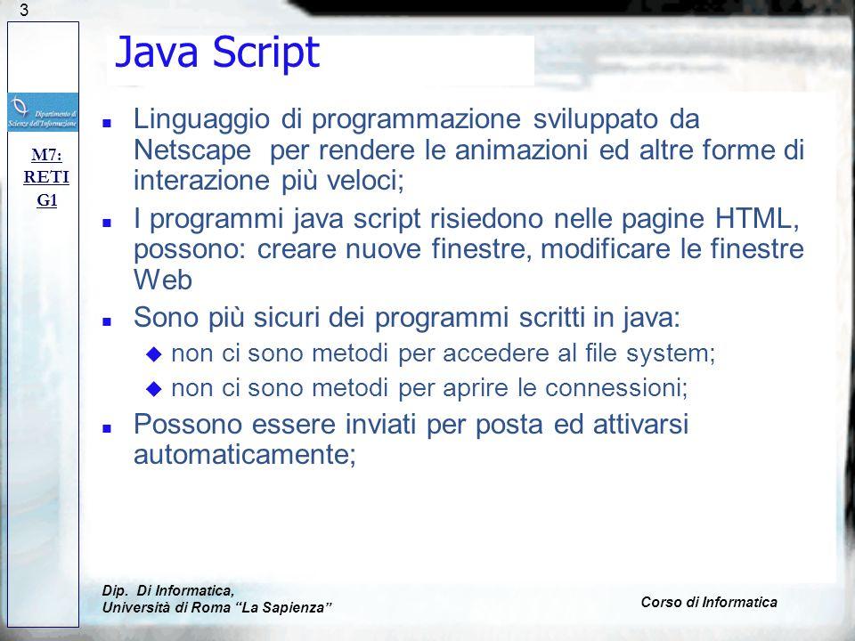 123 Java Script n Linguaggio di programmazione sviluppato da Netscape per rendere le animazioni ed altre forme di interazione più veloci; n I programm