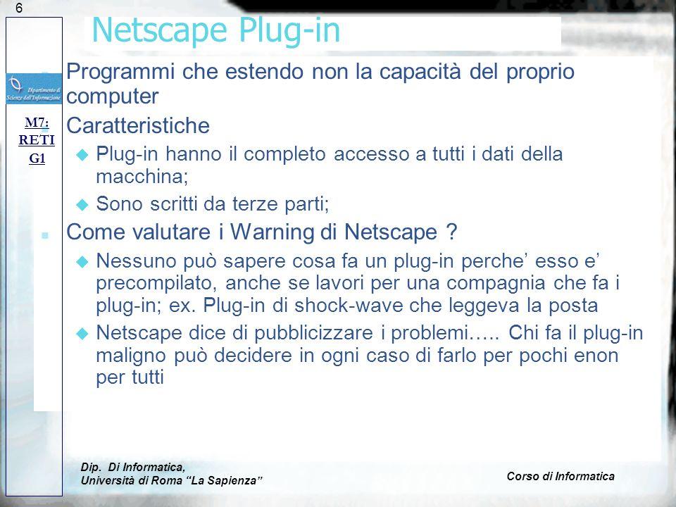 126 Netscape Plug-in n Programmi che estendo non la capacità del proprio computer n Caratteristiche u Plug-in hanno il completo accesso a tutti i dati