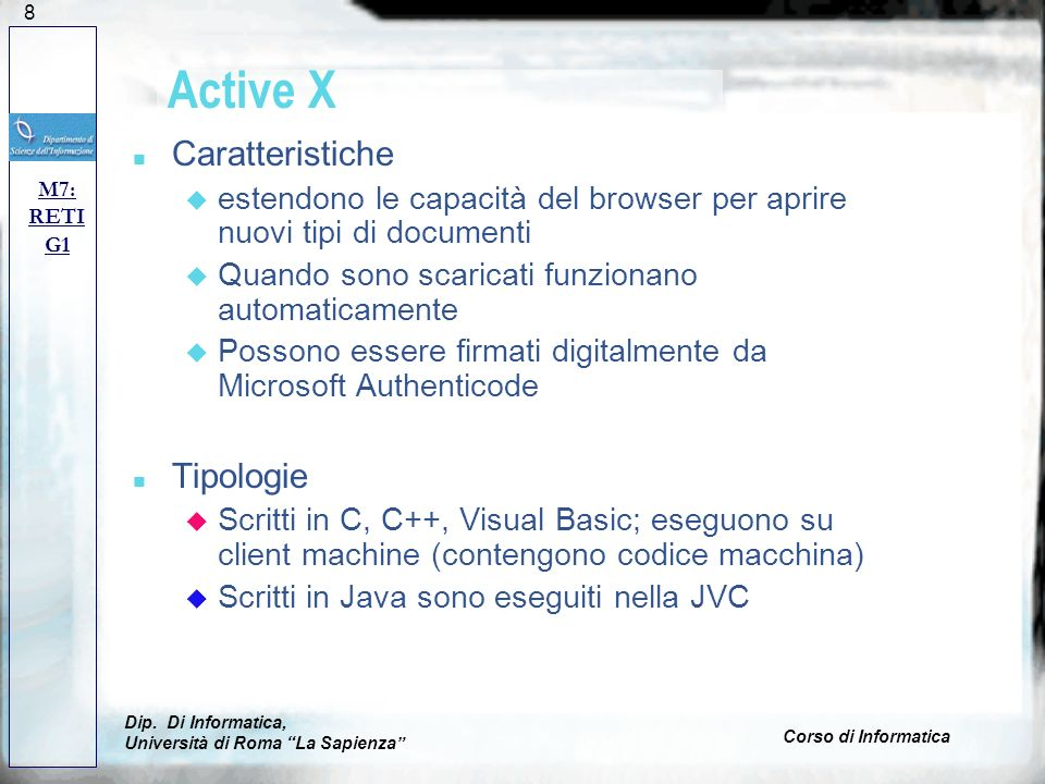 128 Active X n Caratteristiche u estendono le capacità del browser per aprire nuovi tipi di documenti u Quando sono scaricati funzionano automaticamen