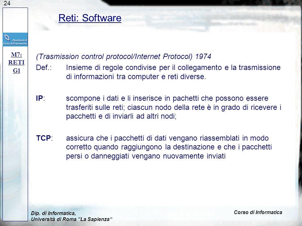24 (Trasmission control protocol/Internet Protocol) 1974 Def.: Insieme di regole condivise per il collegamento e la trasmissione di informazioni tra c