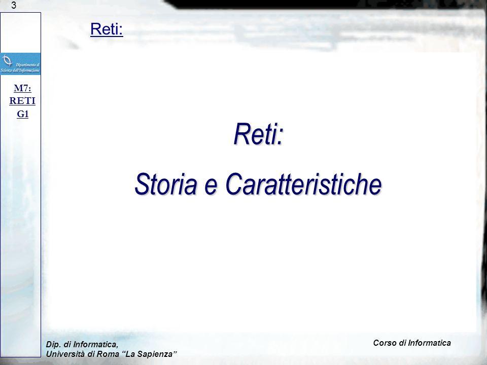3 Dip. di Informatica, Università di Roma La Sapienza Corso di Informatica Reti: M7: RETI G1 Reti: Storia e Caratteristiche