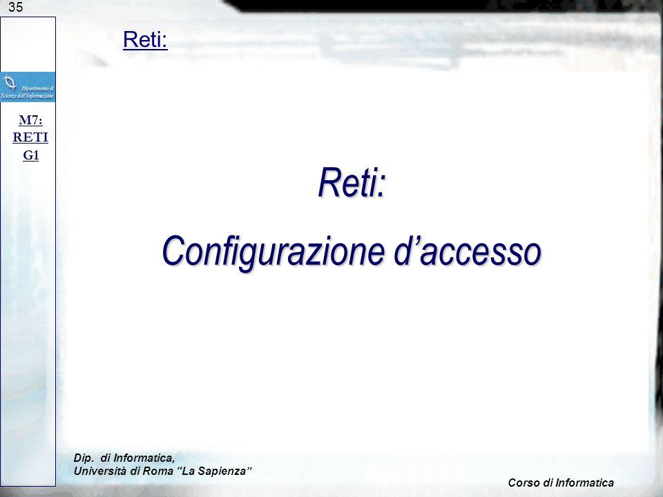35 Dip. di Informatica, Università di Roma La Sapienza Corso di Informatica Reti: M7: RETI G1 Reti: Configurazione daccesso