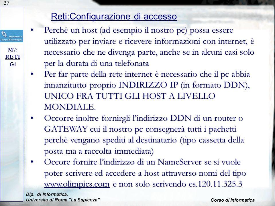 37 Dip. di Informatica, Università di Roma La Sapienza Corso di Informatica Reti:Configurazione di accesso M7: RETI G1 Perchè un host (ad esempio il n
