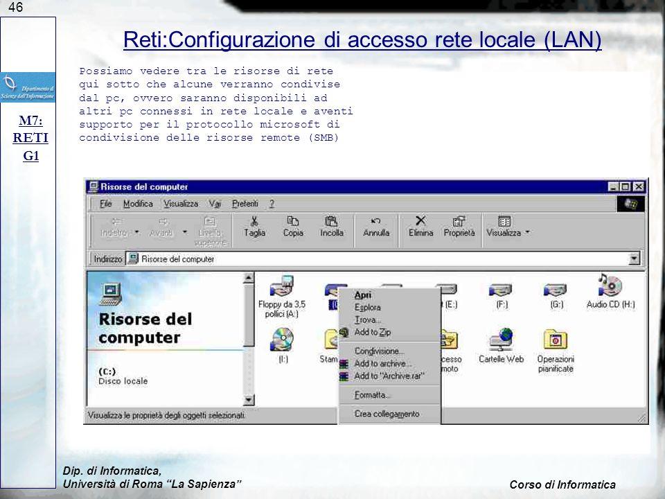 46 Dip. di Informatica, Università di Roma La Sapienza Corso di Informatica Reti:Configurazione di accesso rete locale (LAN) M7: RETI G1 Possiamo vede