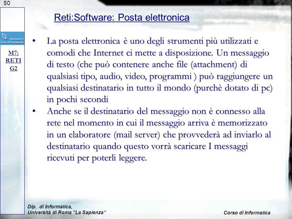 50 Dip. di Informatica, Università di Roma La Sapienza Corso di Informatica Reti:Software: Posta elettronica M7: RETI G2 La posta elettronica è uno de
