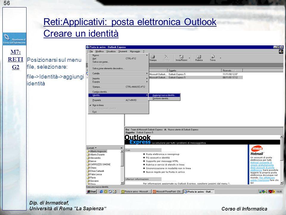 56 Reti:Applicativi: posta elettronica Outlook Creare un identità Posizionarsi sul menu file, selezionare: file->Identità->aggiungi identità Dip. di I