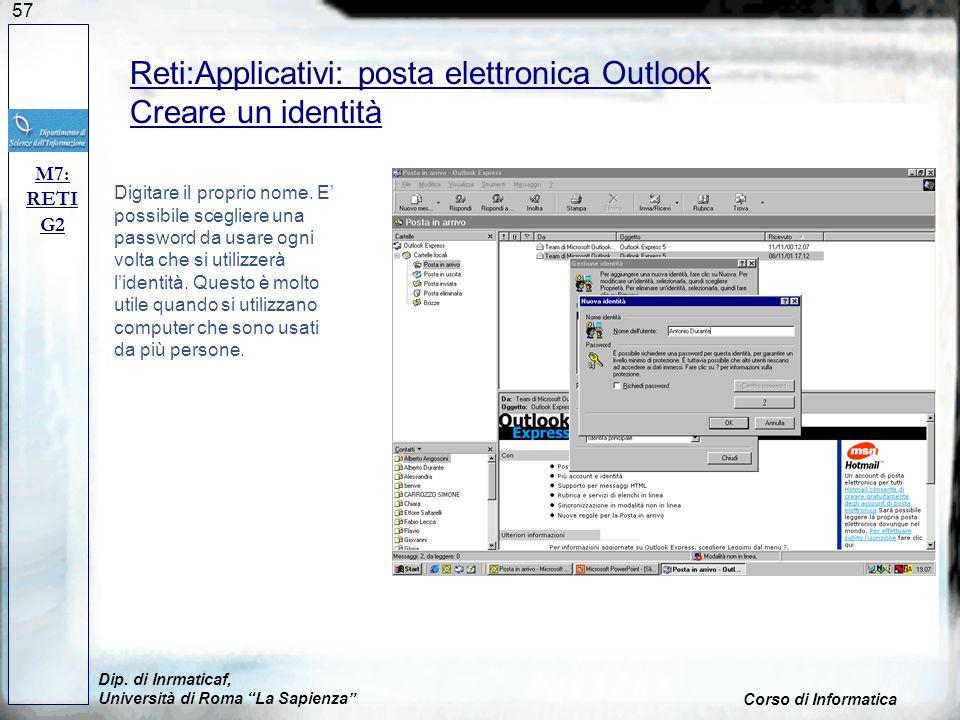 57 Reti:Applicativi: posta elettronica Outlook Creare un identità Digitare il proprio nome. E possibile scegliere una password da usare ogni volta che