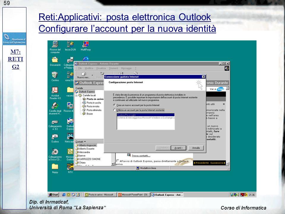 59 Dip. di Inrmaticaf, Università di Roma La Sapienza Corso di Informatica M7: RETI G2 Reti:Applicativi: posta elettronica Outlook Configurare laccoun