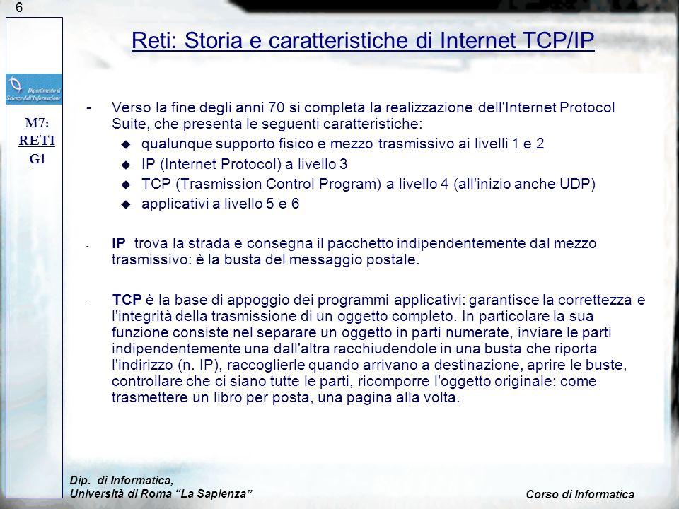6 -Verso la fine degli anni 70 si completa la realizzazione dell'Internet Protocol Suite, che presenta le seguenti caratteristiche: u qualunque suppor