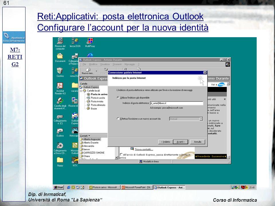 61 Dip. di Inrmaticaf, Università di Roma La Sapienza Corso di Informatica M7: RETI G2 Reti:Applicativi: posta elettronica Outlook Configurare laccoun