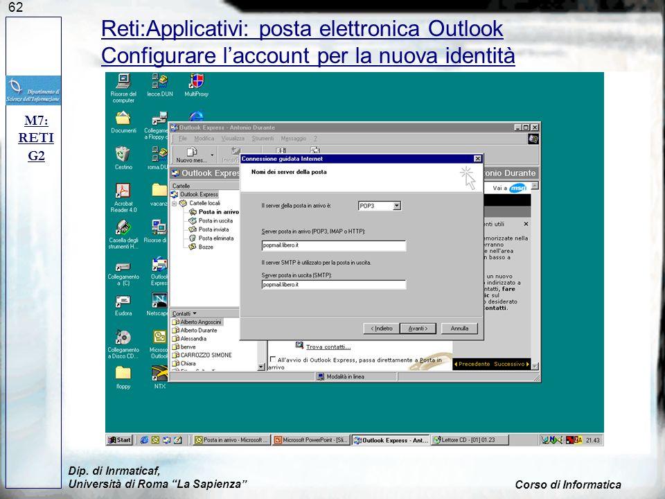 62 Dip. di Inrmaticaf, Università di Roma La Sapienza Corso di Informatica M7: RETI G2 Reti:Applicativi: posta elettronica Outlook Configurare laccoun