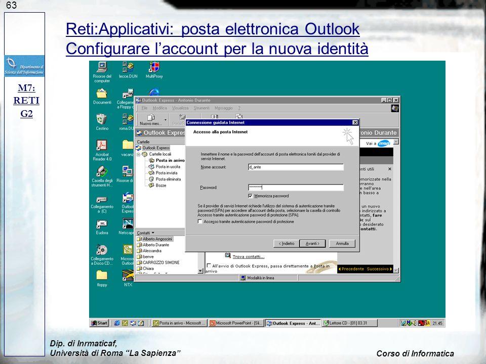 63 Dip. di Inrmaticaf, Università di Roma La Sapienza Corso di Informatica M7: RETI G2 Reti:Applicativi: posta elettronica Outlook Configurare laccoun