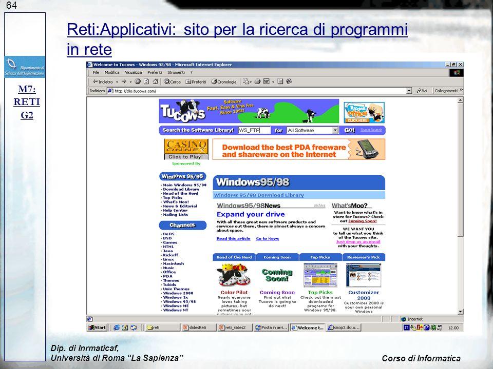 64 Dip. di Inrmaticaf, Università di Roma La Sapienza Corso di Informatica M7: RETI G2 Reti:Applicativi: sito per la ricerca di programmi in rete