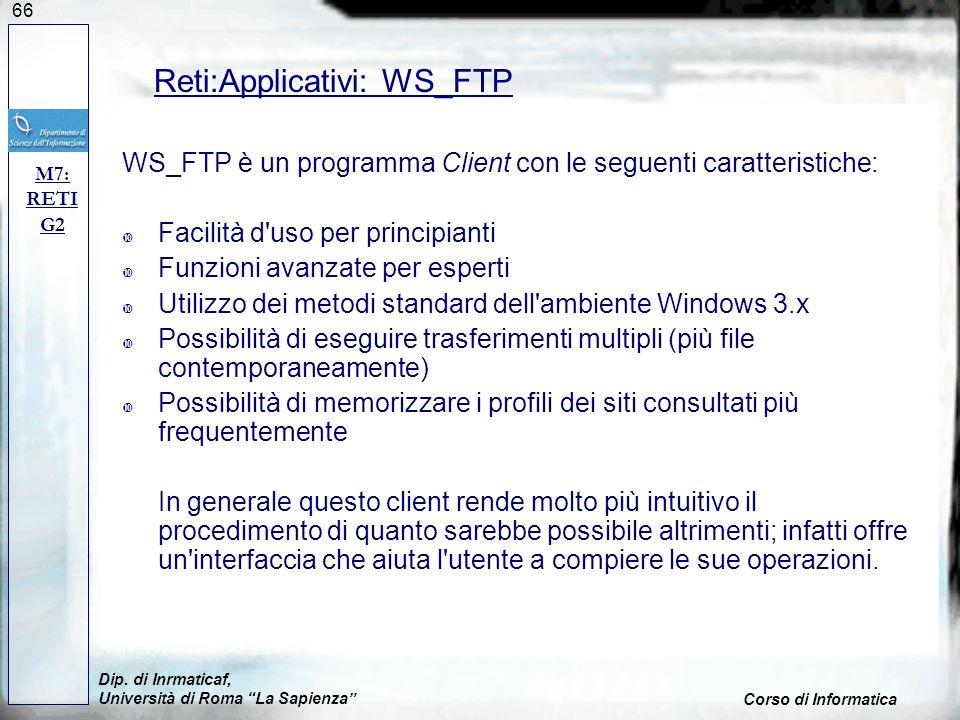 66 WS_FTP è un programma Client con le seguenti caratteristiche: Facilità d'uso per principianti Funzioni avanzate per esperti Utilizzo dei metodi sta