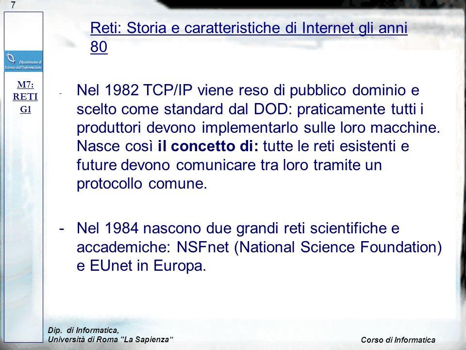 7 - Nel 1982 TCP/IP viene reso di pubblico dominio e scelto come standard dal DOD: praticamente tutti i produttori devono implementarlo sulle loro mac