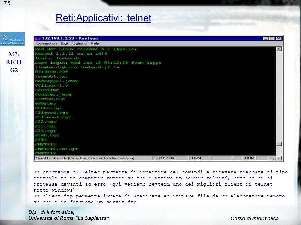 75 Dip. di Informatica, Università di Roma La Sapienza Corso di Informatica Reti:Applicativi: telnet M7: RETI G2 Un programma di Telnet permette di im
