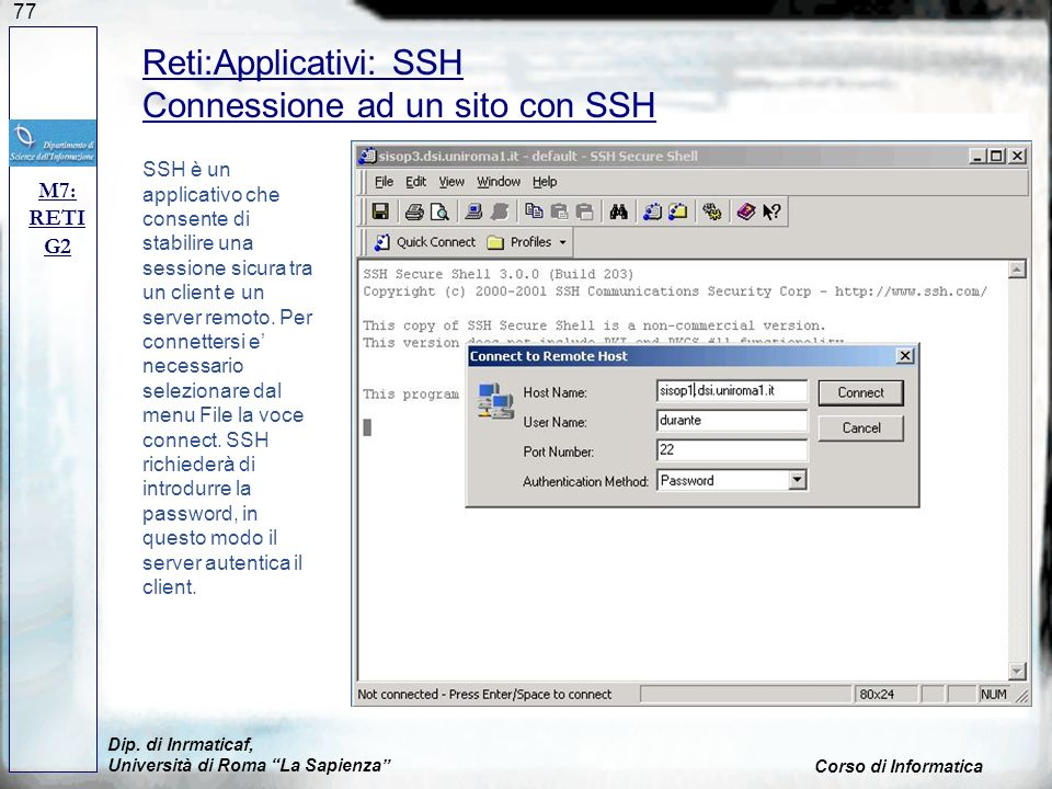 77 Dip. di Inrmaticaf, Università di Roma La Sapienza Corso di Informatica M7: RETI G2 Reti:Applicativi: SSH Connessione ad un sito con SSH SSH è un a
