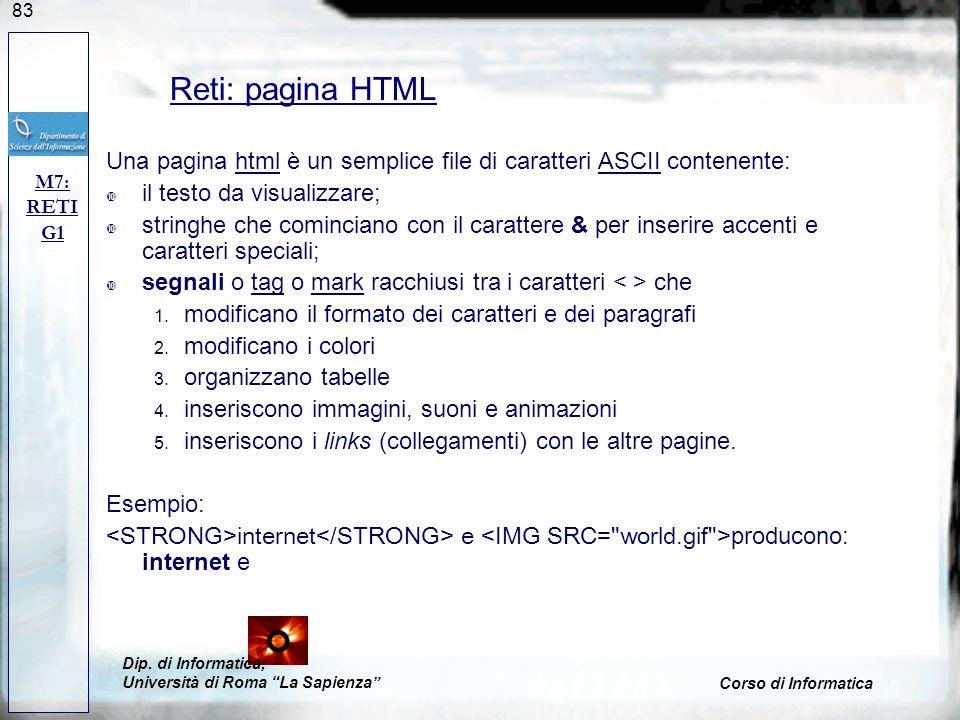 83 Una pagina html è un semplice file di caratteri ASCII contenente:htmlASCII il testo da visualizzare; stringhe che cominciano con il carattere & per