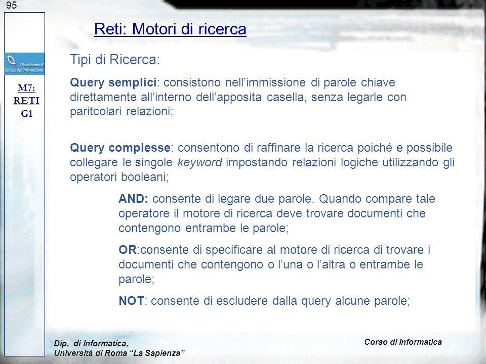 95 Reti: Motori di ricerca M7: RETI G1 Dip, di Informatica, Università di Roma La Sapienza Corso di Informatica Tipi di Ricerca: Query semplici: consi