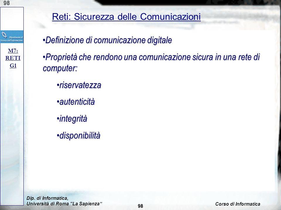 98 Dip. di Informatica, Università di Roma La Sapienza Corso di Informatica Reti: Sicurezza delle Comunicazioni M7: RETI G1 Definizione di comunicazio