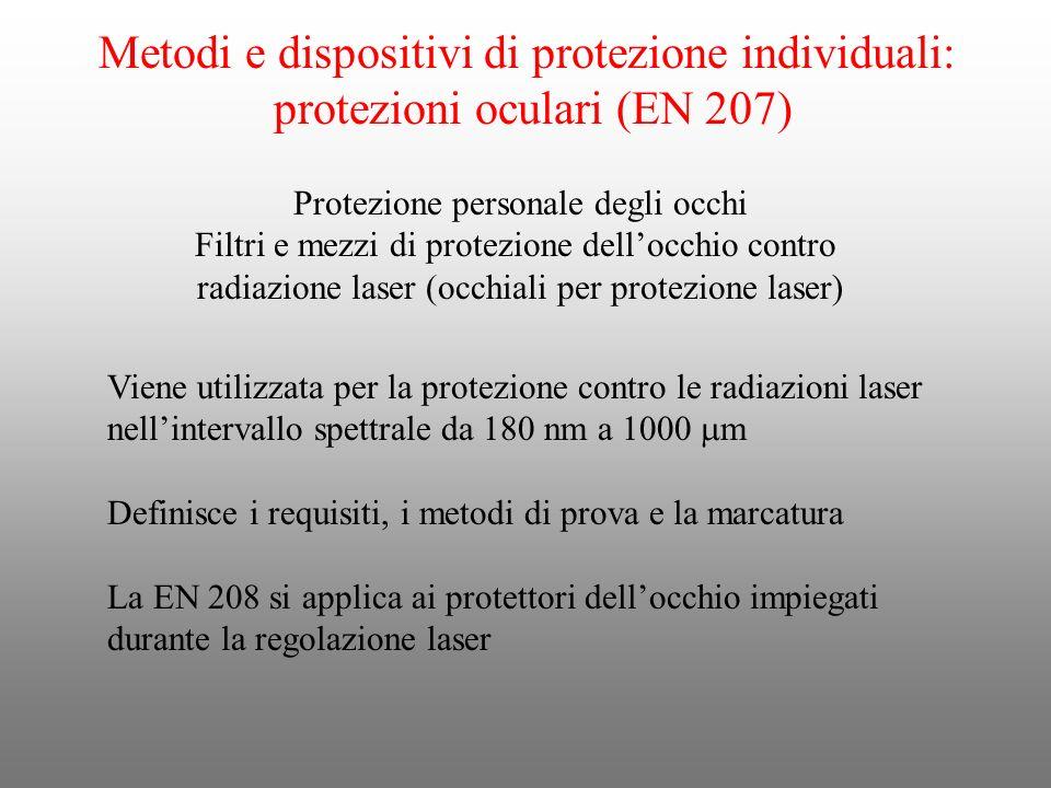 Metodi e dispositivi di protezione individuali: protezioni oculari (EN 207) Protezione personale degli occhi Filtri e mezzi di protezione dellocchio c