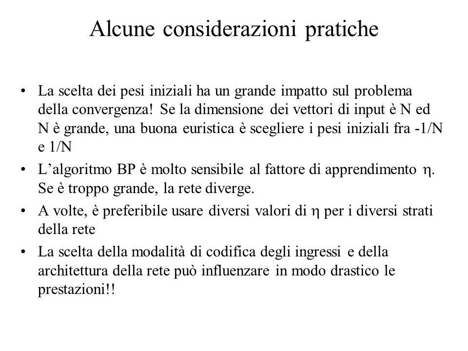 Alcune considerazioni pratiche La scelta dei pesi iniziali ha un grande impatto sul problema della convergenza! Se la dimensione dei vettori di input