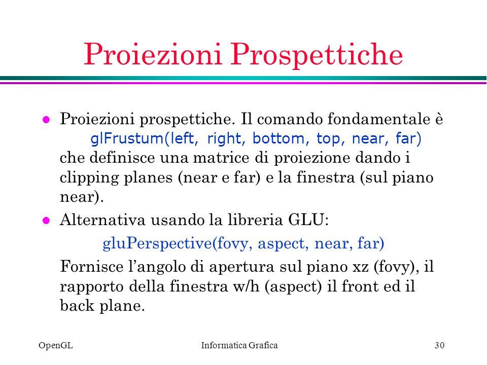 Informatica Grafica OpenGL30 Proiezioni Prospettiche Proiezioni prospettiche. Il comando fondamentale è glFrustum(left, right, bottom, top, near, far)