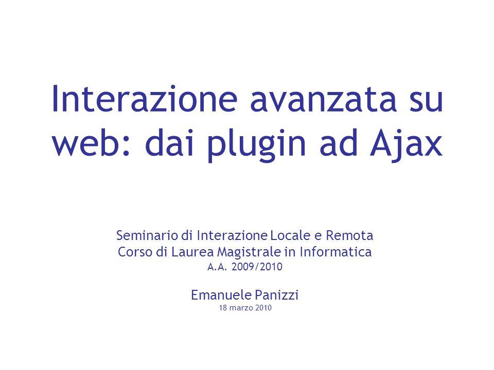 Emanuele Panizzi 18/3/10 Interazione avanzata su web Indice Web1.0: Pagine statiche, dinamiche, Applicazioni web (2000) Rich Internet Applications Web2.0: Tecnologie Web2.0: mashup Interazione QUI: ESEMPI
