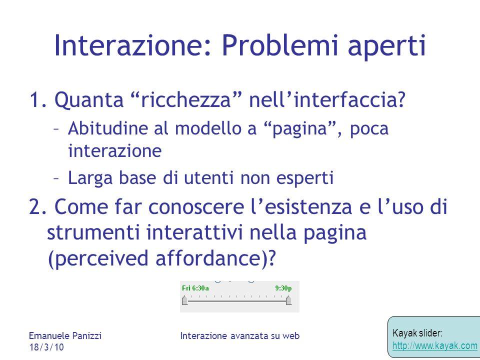 Emanuele Panizzi 18/3/10 Interazione avanzata su web Interazione: Problemi aperti 1.
