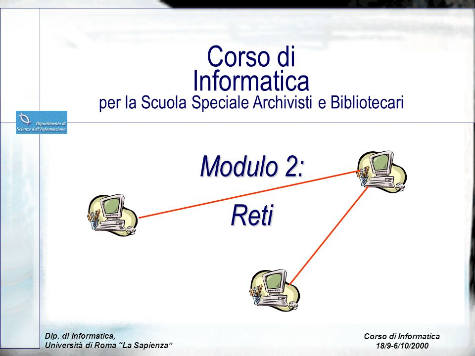Modulo 2: Reti Corso di Informatica per la Scuola Speciale Archivisti e Bibliotecari Dip. di Informatica, Università di Roma La Sapienza Corso di Info